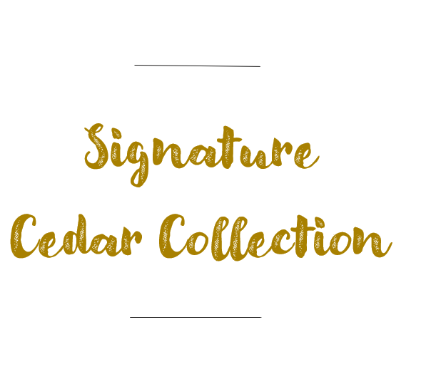 Signature Cedar Collection